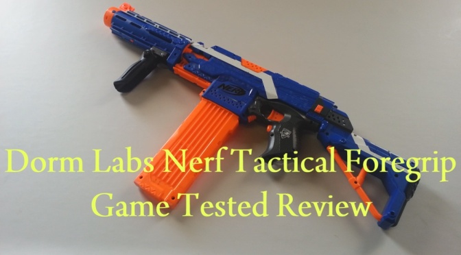 Dorm Labs Nerf Tactical Foregrip – Game Tested Review (Write Up & Video)